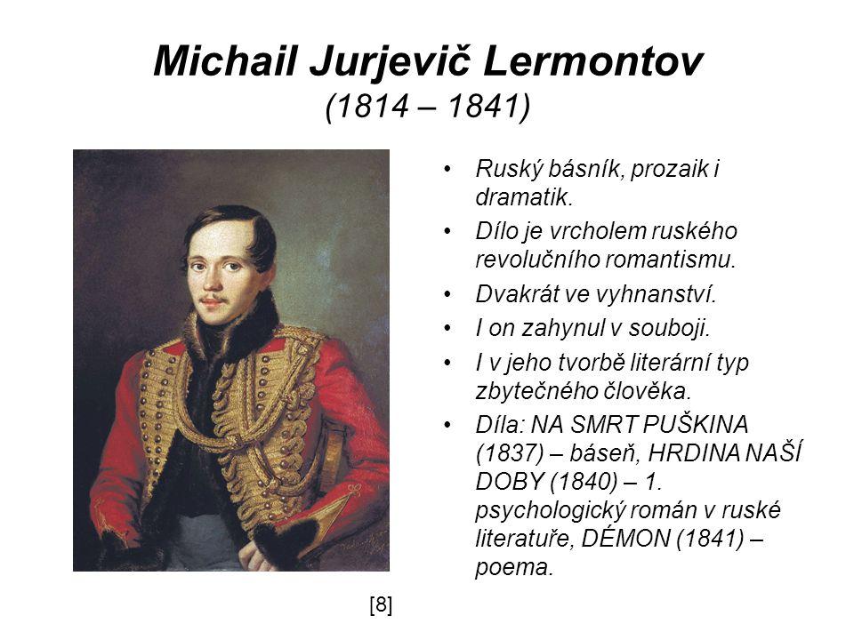 Michail Jurjevič Lermontov (1814 – 1841) Ruský básník, prozaik i dramatik.