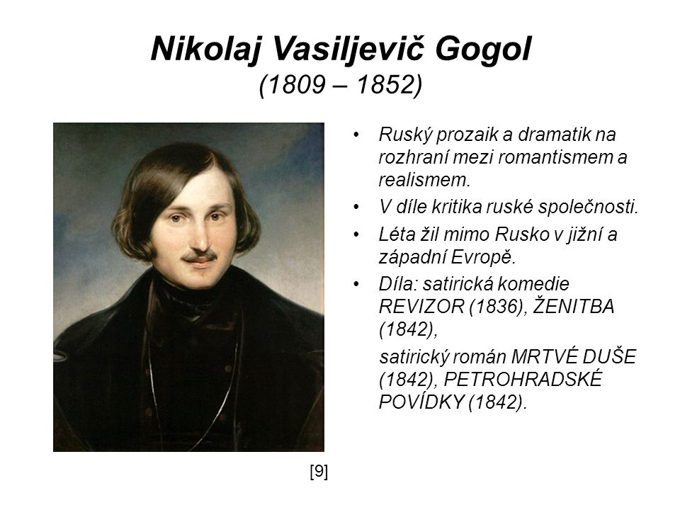 Nikolaj Vasiljevič Gogol (1809 – 1852) Ruský prozaik a dramatik na rozhraní mezi romantismem a realismem.