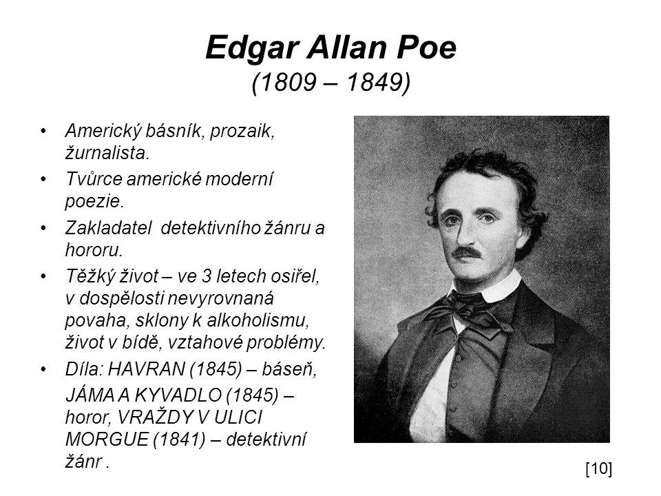 Edgar Allan Poe (1809 – 1849) Americký básník, prozaik, žurnalista.