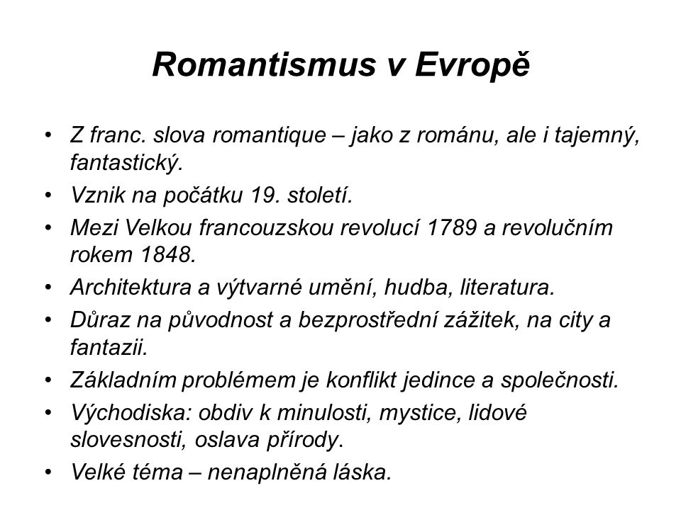 Romantismus v Evropě Z franc.slova romantique – jako z románu, ale i tajemný, fantastický.