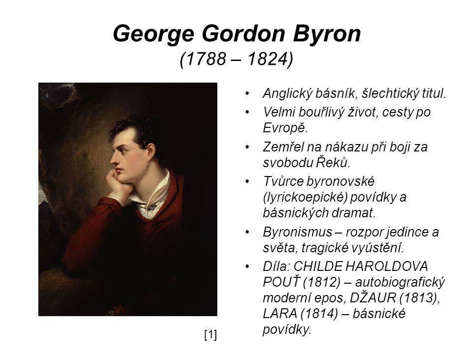 George Gordon Byron (1788 – 1824) Anglický básník, šlechtický titul.