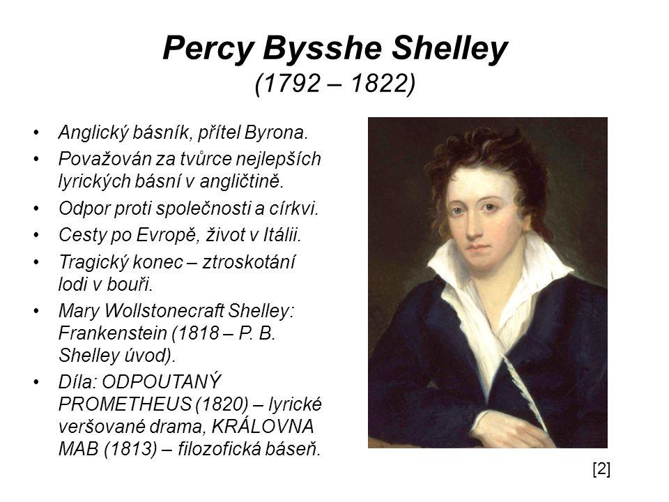 Percy Bysshe Shelley (1792 – 1822) Anglický básník, přítel Byrona.