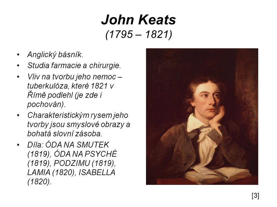 John Keats (1795 – 1821) Anglický básník.Studia farmacie a chirurgie.