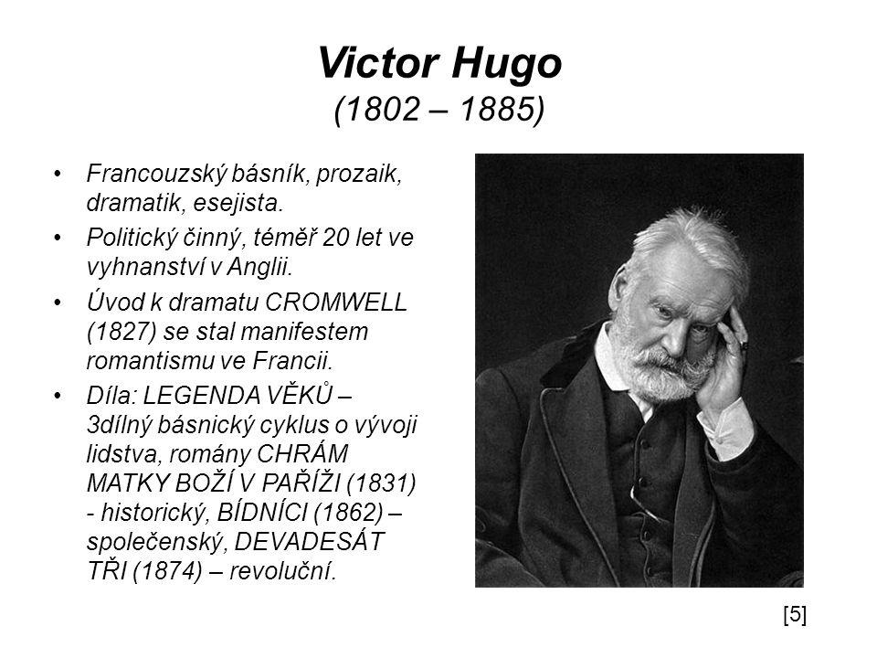 Victor Hugo (1802 – 1885) Francouzský básník, prozaik, dramatik, esejista.