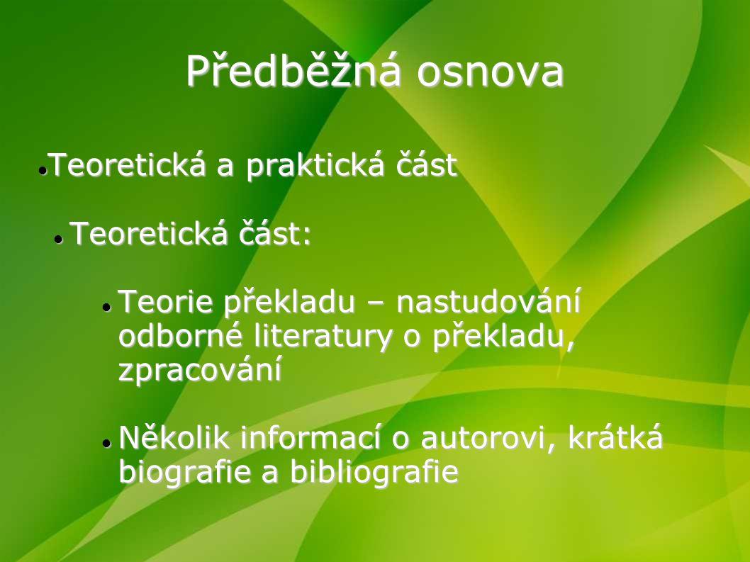 Předběžná osnova Teoretická a praktická část Teoretická a praktická část Teoretická část: Teoretická část: Teorie překladu – nastudování odborné liter