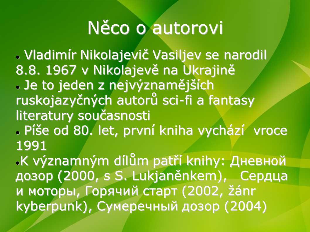 Něco o autorovi Vladimír Nikolajevič Vasiljev se narodil 8.8. 1967 v Nikolajevě na Ukrajině Vladimír Nikolajevič Vasiljev se narodil 8.8. 1967 v Nikol