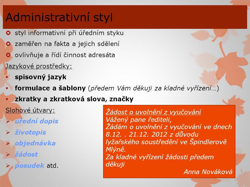 Administrativní styl  styl informativní při úředním styku  zaměřen na fakta a jejich sdělení  ovlivňuje a řídí činnost adresáta Jazykové prostředky