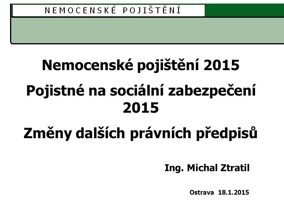 Nemocenské pojištění 2015 Pojistné na sociální zabezpečení 2015 Změny dalších právních předpisů Ing.