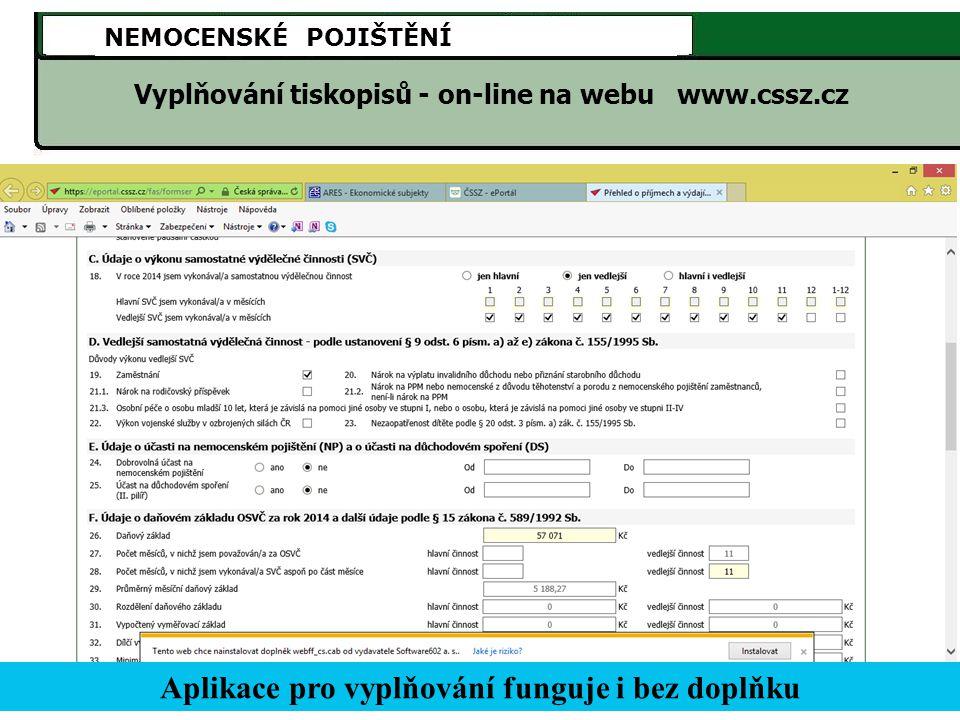 NEMOCENSKÉ POJIŠTĚNÍ Vyplňování tiskopisů - on-line na webu www.cssz.cz Aplikace pro vyplňování funguje i bez doplňku