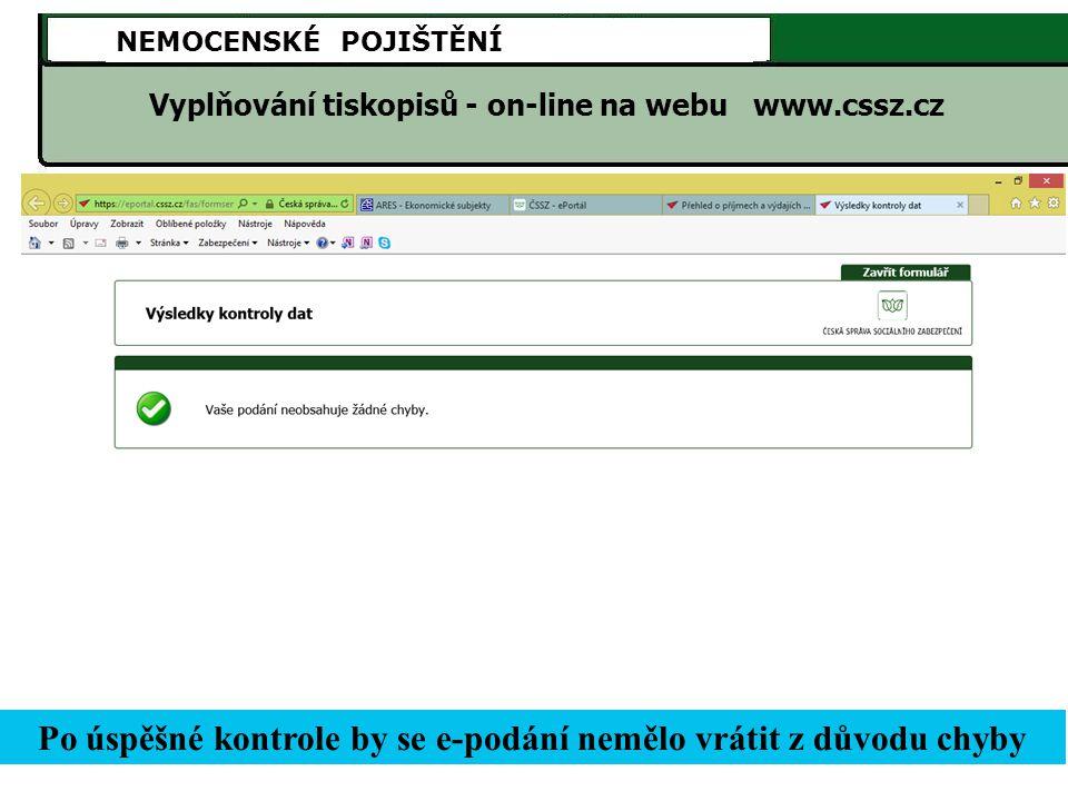 NEMOCENSKÉ POJIŠTĚNÍ Vyplňování tiskopisů - on-line na webu www.cssz.cz Po úspěšné kontrole by se e-podání nemělo vrátit z důvodu chyby