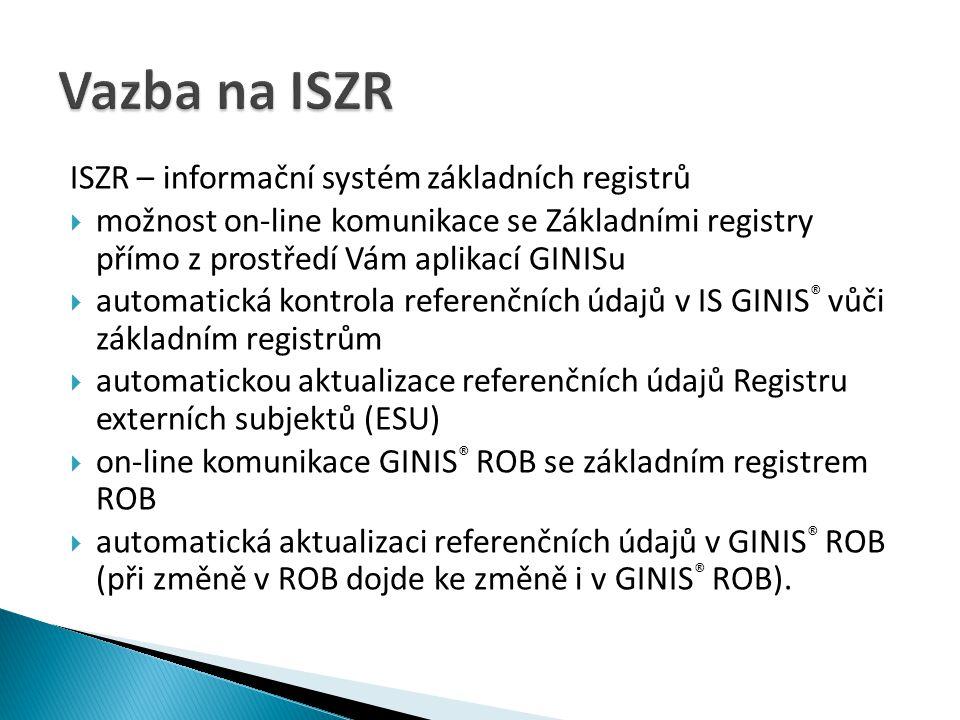 ISZR – informační systém základních registrů  možnost on-line komunikace se Základními registry přímo z prostředí Vám aplikací GINISu  automatická k