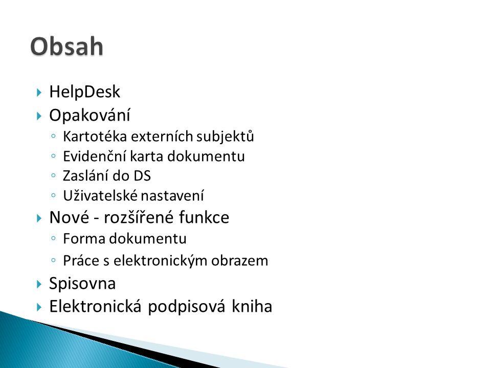  HelpDesk  Opakování ◦ Kartotéka externích subjektů ◦ Evidenční karta dokumentu ◦ Zaslání do DS ◦ Uživatelské nastavení  Nové - rozšířené funkce ◦