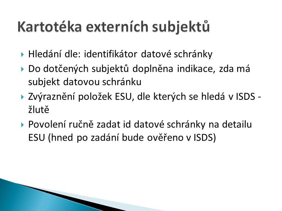  Hledání dle: identifikátor datové schránky  Do dotčených subjektů doplněna indikace, zda má subjekt datovou schránku  Zvýraznění položek ESU, dle