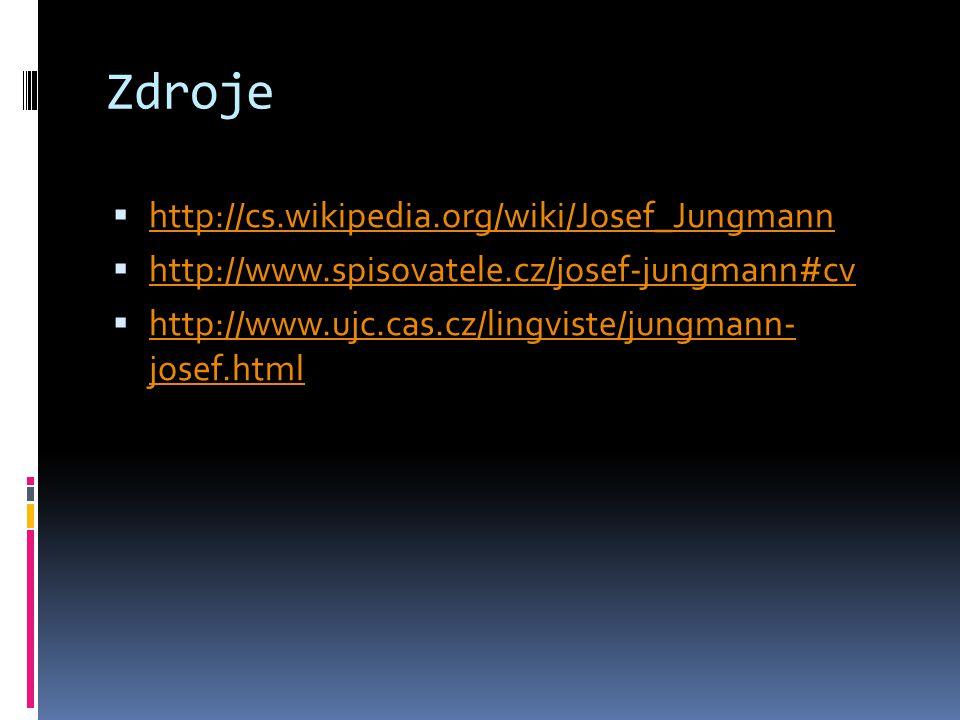 Zdroje  http://cs.wikipedia.org/wiki/Josef_Jungmann http://cs.wikipedia.org/wiki/Josef_Jungmann  http://www.spisovatele.cz/josef-jungmann#cv http://
