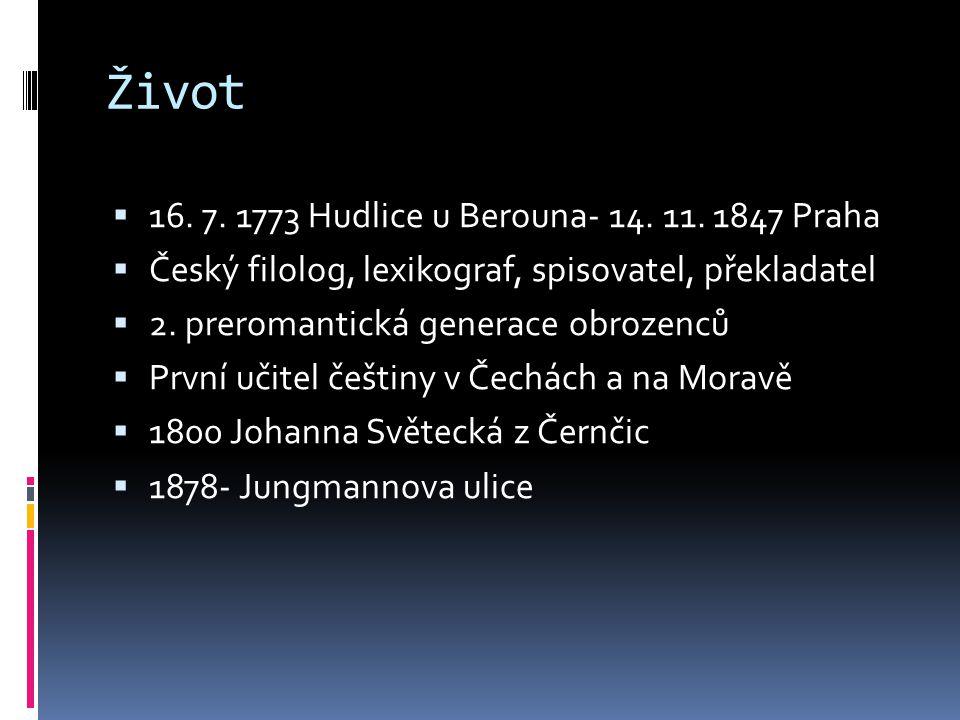 Život  16. 7. 1773 Hudlice u Berouna- 14. 11. 1847 Praha  Český filolog, lexikograf, spisovatel, překladatel  2. preromantická generace obrozenců 