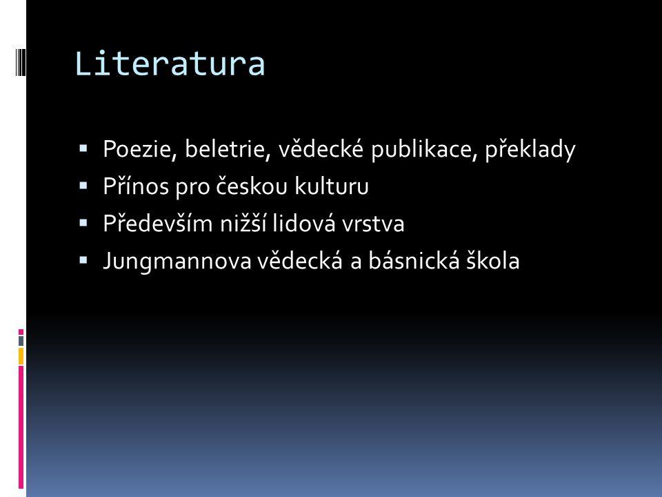 Literatura  Poezie, beletrie, vědecké publikace, překlady  Přínos pro českou kulturu  Především nižší lidová vrstva  Jungmannova vědecká a básnick