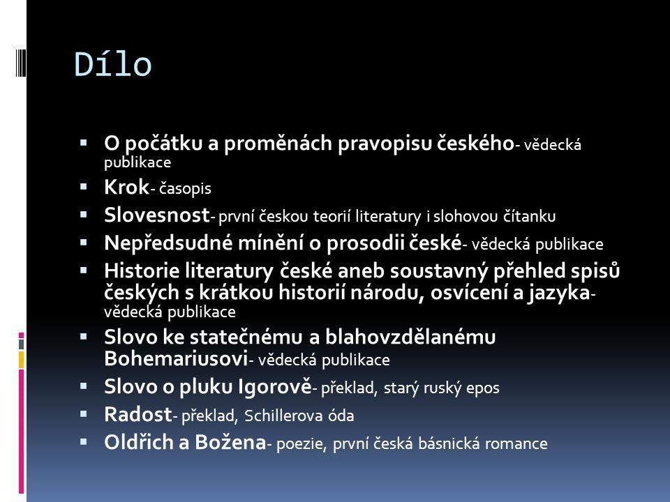 Dílo  O počátku a proměnách pravopisu českého - vědecká publikace  Krok - časopis  Slovesnost - první českou teorií literatury i slohovou čítanku 