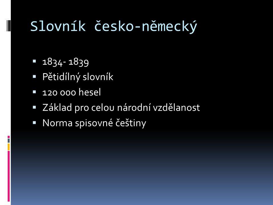 Rozmlouvání o jazyce českém  1806  Dvě statě v Hlasateli českém  Kulturní program své generace  Dialog odpůrců a stoupenců národních snah  Rozmluva Čecha a Němce  Vyzdvihá kvalitu veleslavínské češtiny  Kritizuje češtinu své doby