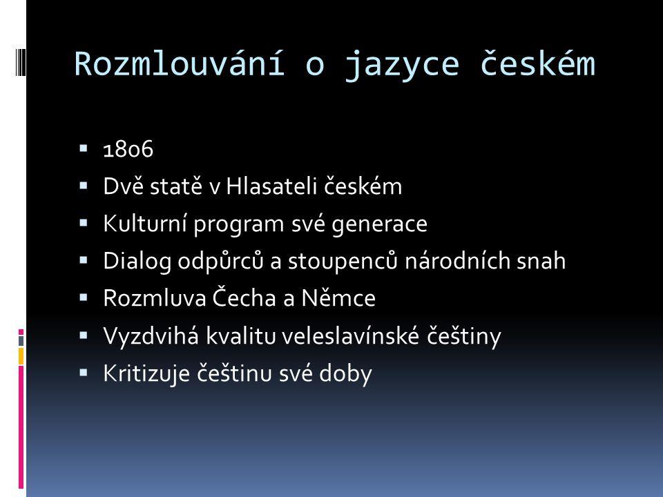Rozmlouvání o jazyce českém  1806  Dvě statě v Hlasateli českém  Kulturní program své generace  Dialog odpůrců a stoupenců národních snah  Rozmlu