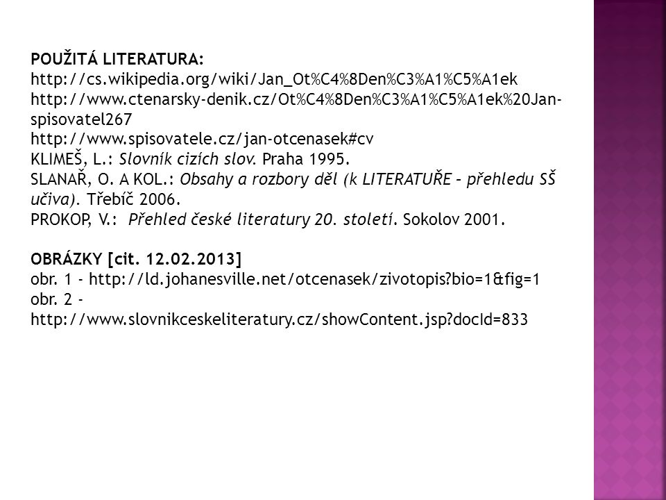POUŽITÁ LITERATURA: http://cs.wikipedia.org/wiki/Jan_Ot%C4%8Den%C3%A1%C5%A1ek http://www.ctenarsky-denik.cz/Ot%C4%8Den%C3%A1%C5%A1ek%20Jan- spisovatel