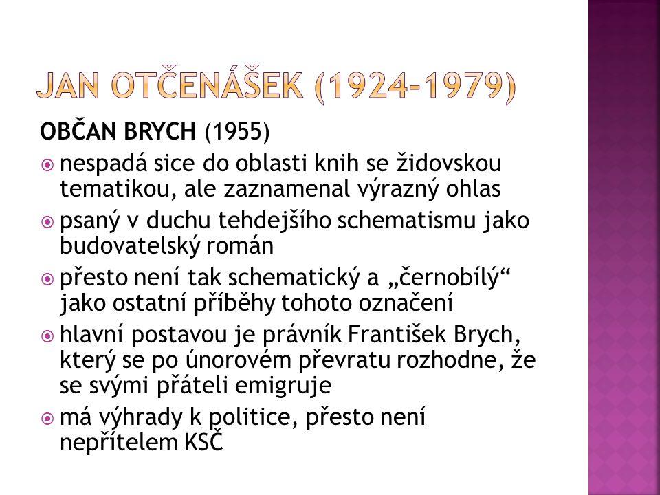 OBČAN BRYCH (1955)  nespadá sice do oblasti knih se židovskou tematikou, ale zaznamenal výrazný ohlas  psaný v duchu tehdejšího schematismu jako bud