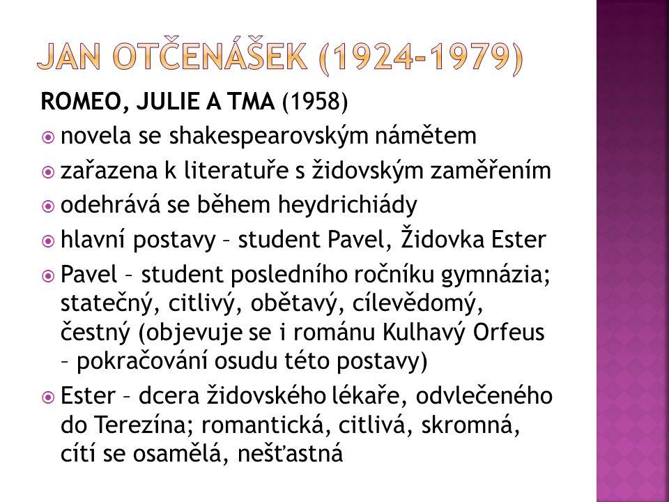 ROMEO, JULIE A TMA (1958)  novela se shakespearovským námětem  zařazena k literatuře s židovským zaměřením  odehrává se během heydrichiády  hlavní