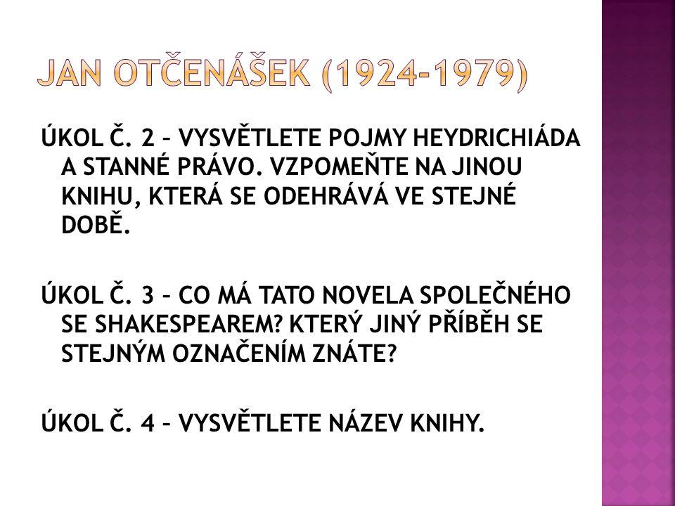 POUŽITÁ LITERATURA: http://cs.wikipedia.org/wiki/Jan_Ot%C4%8Den%C3%A1%C5%A1ek http://www.ctenarsky-denik.cz/Ot%C4%8Den%C3%A1%C5%A1ek%20Jan- spisovatel267 http://www.spisovatele.cz/jan-otcenasek#cv KLIMEŠ, L.: Slovník cizích slov.