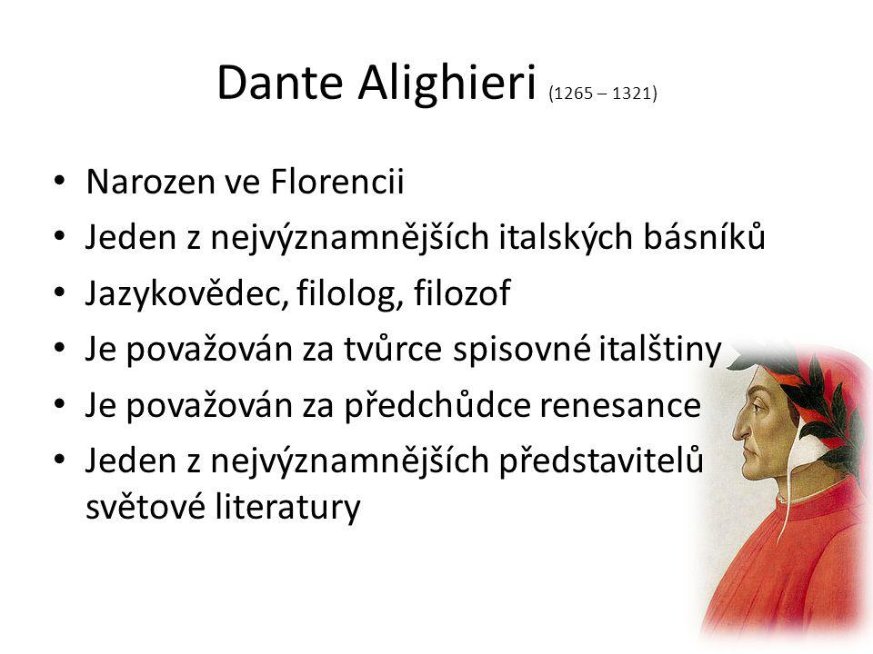 Dante Alighieri (1265 – 1321) Narozen ve Florencii Jeden z nejvýznamnějších italských básníků Jazykovědec, filolog, filozof Je považován za tvůrce spisovné italštiny Je považován za předchůdce renesance Jeden z nejvýznamnějších představitelů světové literatury