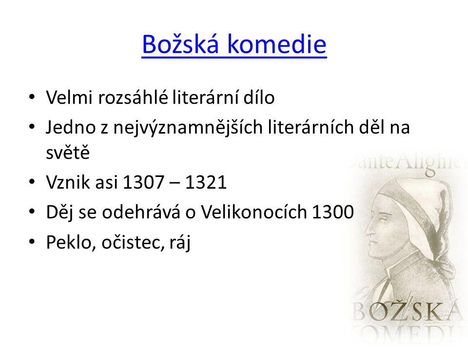 Božská komedie Velmi rozsáhlé literární dílo Jedno z nejvýznamnějších literárních děl na světě Vznik asi 1307 – 1321 Děj se odehrává o Velikonocích 1300 Peklo, očistec, ráj