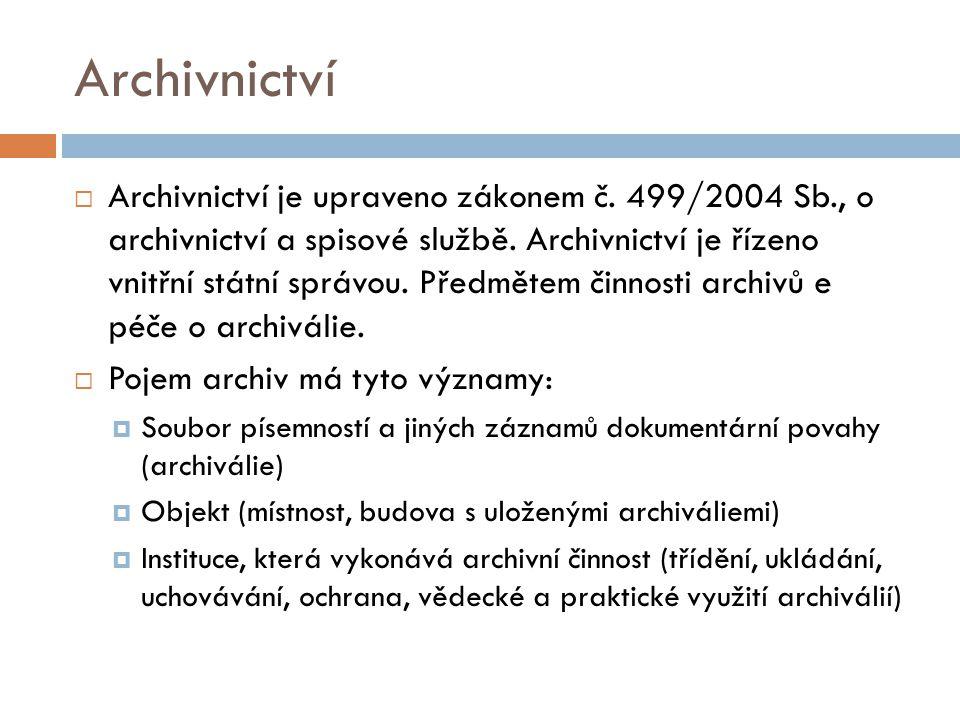 Archivnictví  Archivnictví je upraveno zákonem č. 499/2004 Sb., o archivnictví a spisové službě. Archivnictví je řízeno vnitřní státní správou. Předm