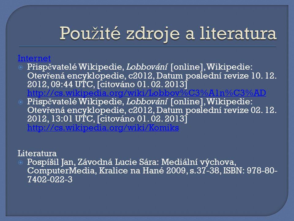 Internet  P ř isp ě vatelé Wikipedie, Lobbování [online], Wikipedie: Otev ř ená encyklopedie, c2012, Datum poslední revize 10.