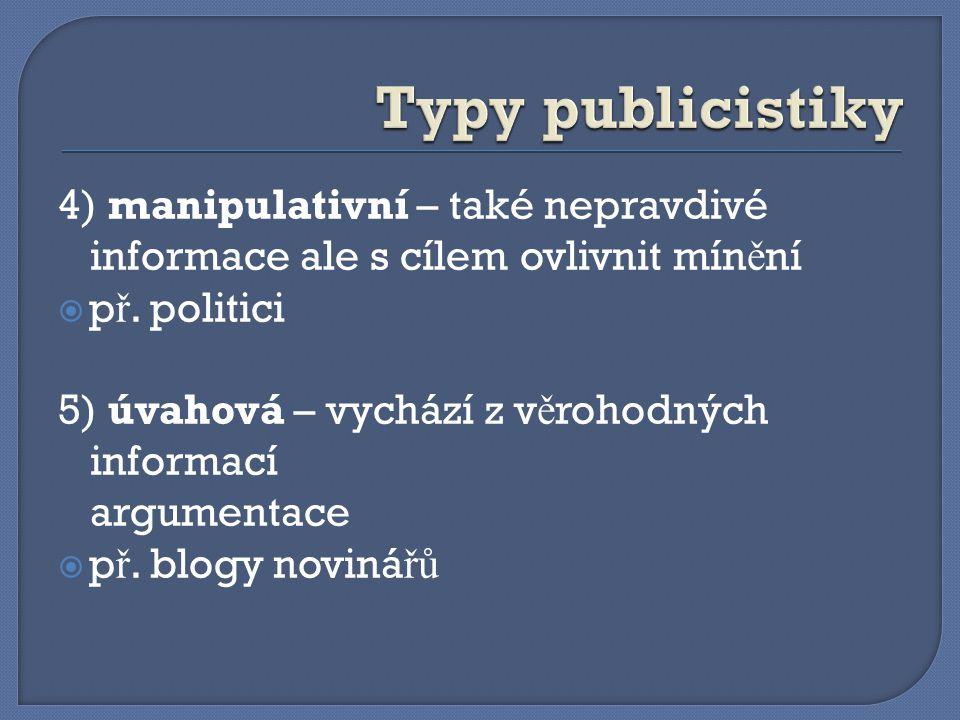 4) manipulativní – také nepravdivé informace ale s cílem ovlivnit mín ě ní  p ř.