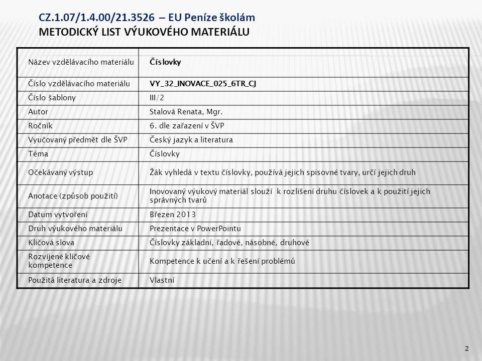 Název vzdělávacího materiáluČíslovky Číslo vzdělávacího materiáluVY_32_INOVACE_025_6TR_CJ Číslo šablonyIII/2 AutorStalová Renata, Mgr. Ročník6. dle za