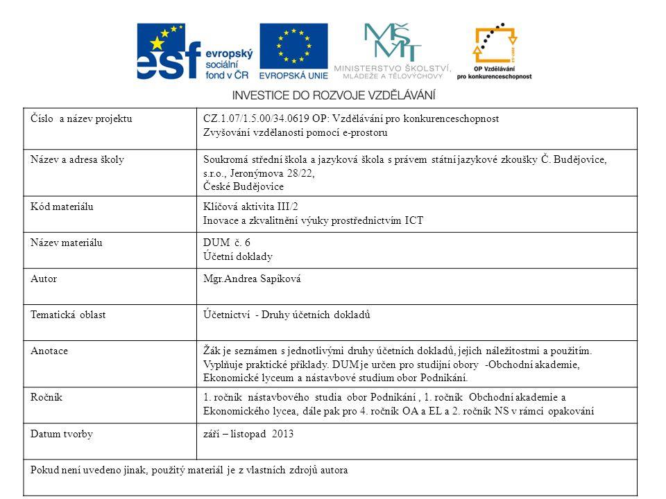 Seznam použité literatury: V.Rubáková, D.Šlézarová, Praktické účetnictví pro střední školy 1.díl, Computer Media s.r.o., Kralice na Hané 2010