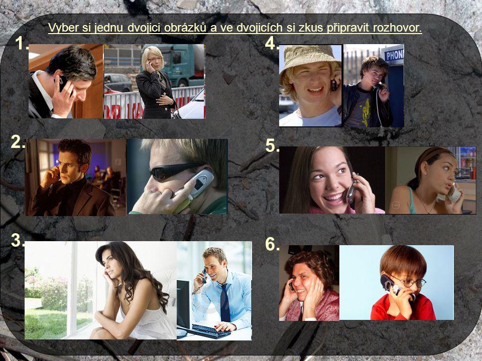 Vyber si jednu dvojici obrázků a ve dvojicích si zkus připravit rozhovor. 1. 2. 3. 4. 5. 6.