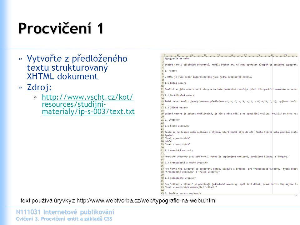 N111031 Internetové publikování Cvičení 3. Procvičení entit a základů CSS Procvičení 1 »Vytvořte z předloženého textu strukturovaný XHTML dokument »Zd