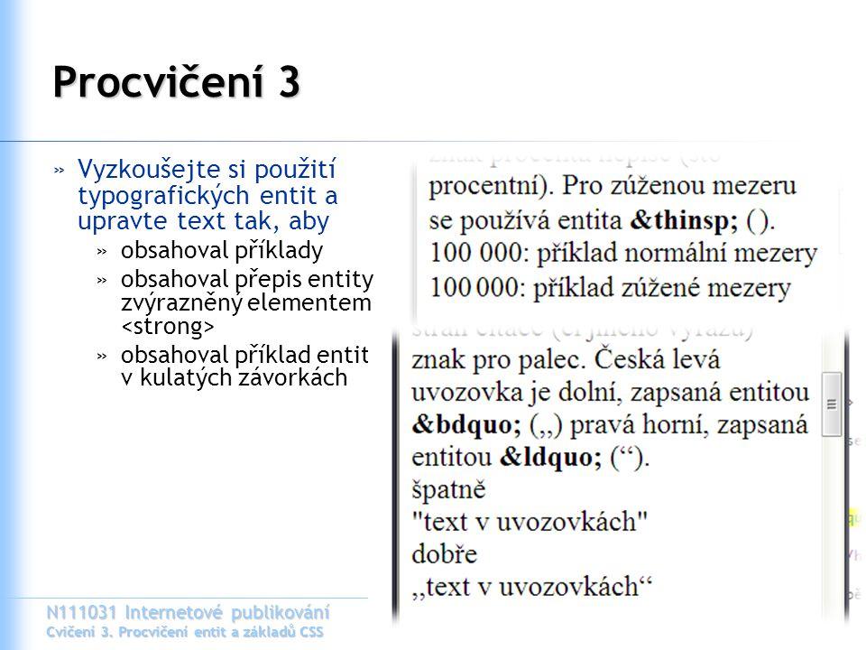 N111031 Internetové publikování Cvičení 3. Procvičení entit a základů CSS Procvičení 3 »Vyzkoušejte si použití typografických entit a upravte text tak