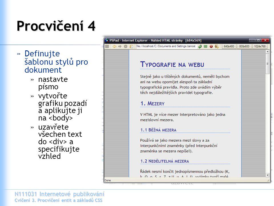 N111031 Internetové publikování Cvičení 3. Procvičení entit a základů CSS Procvičení 4 »Definujte šablonu stylů pro dokument »nastavte písmo »vytvořte