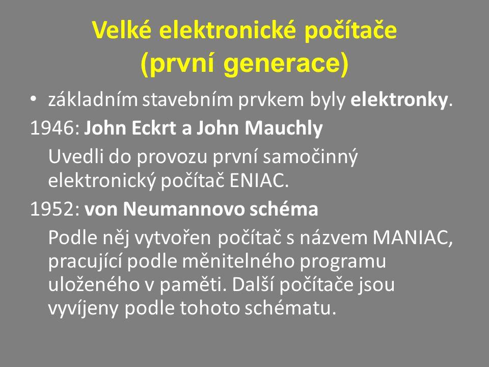Velké elektronické počítače (první generace) základním stavebním prvkem byly elektronky. 1946: John Eckrt a John Mauchly Uvedli do provozu první samoč