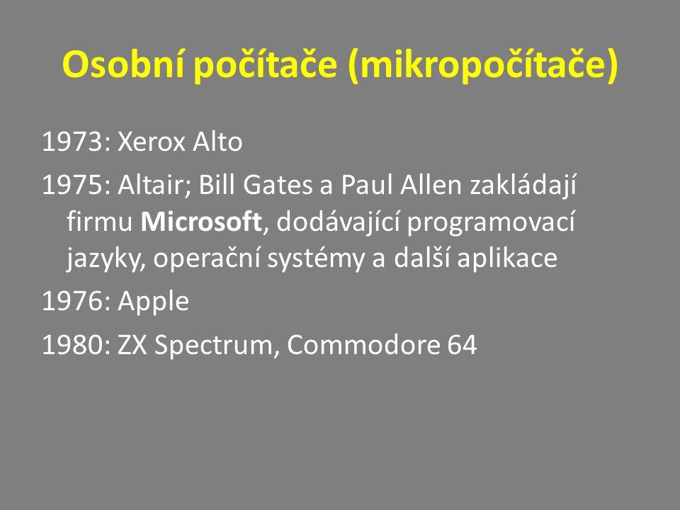 Osobní počítače (mikropočítače) 1973: Xerox Alto 1975: Altair; Bill Gates a Paul Allen zakládají firmu Microsoft, dodávající programovací jazyky, oper