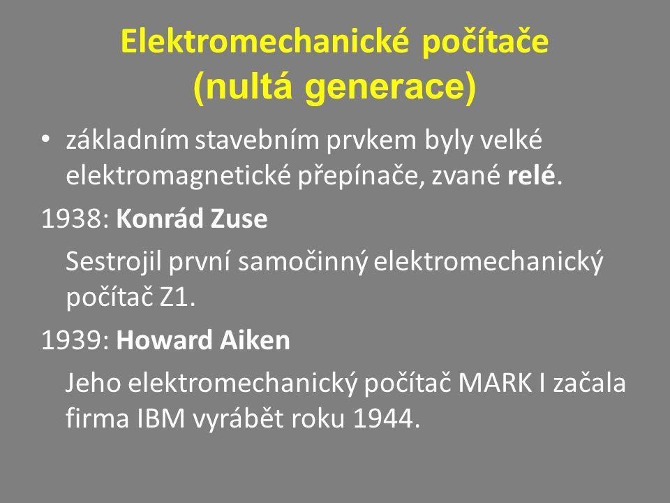 Elektromechanické počítače (nultá generace) základním stavebním prvkem byly velké elektromagnetické přepínače, zvané relé. 1938: Konrád Zuse Sestrojil