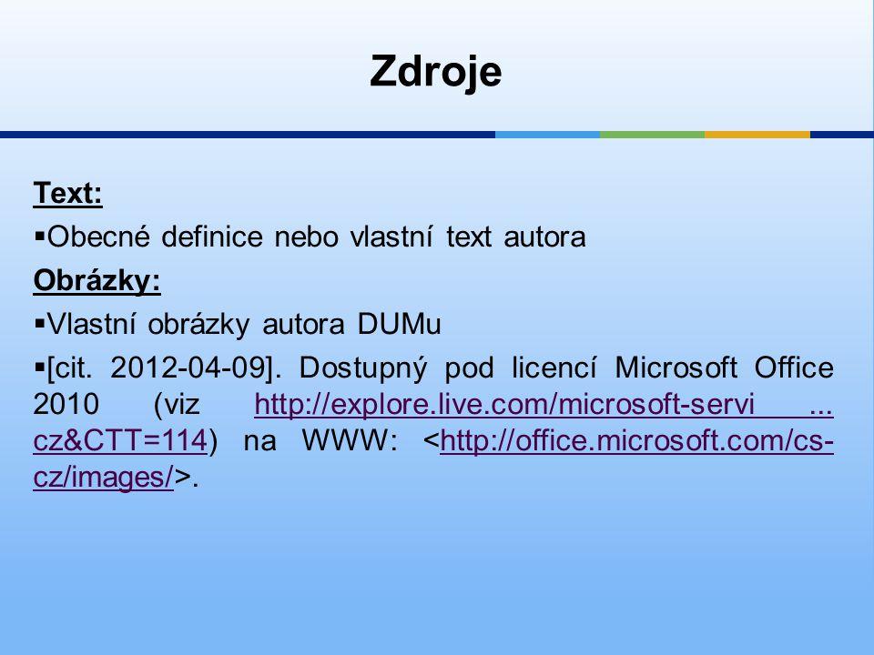 Zdroje Text:  Obecné definice nebo vlastní text autora Obrázky:  Vlastní obrázky autora DUMu  [cit. 2012-04-09]. Dostupný pod licencí Microsoft Off