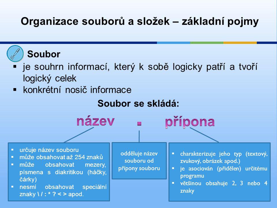 Organizace souborů a složek – základní pojmy Soubor  je souhrn informací, který k sobě logicky patří a tvoří logický celek  konkrétní nosič informac