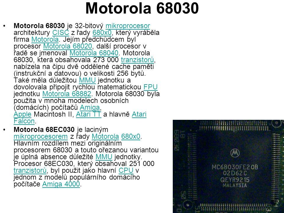 Motorola 68030 Motorola 68030 je 32-bitový mikroprocesor architektury CISC z řady 680x0, který vyráběla firma Motorola.