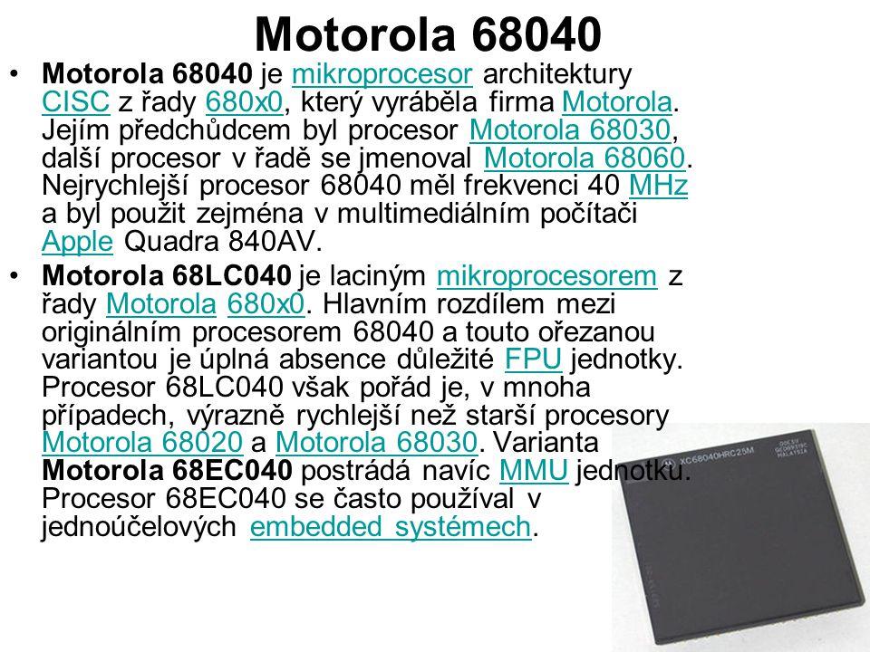 Motorola 68040 Motorola 68040 je mikroprocesor architektury CISC z řady 680x0, který vyráběla firma Motorola. Jejím předchůdcem byl procesor Motorola
