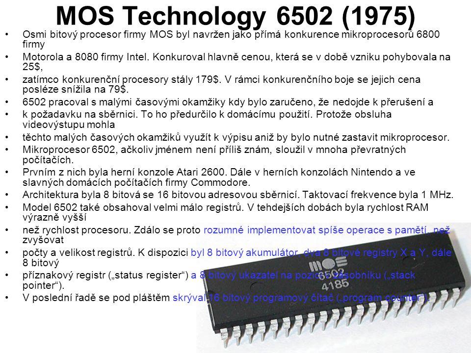 MOS Technology 6502 (1975) Osmi bitový procesor firmy MOS byl navržen jako přímá konkurence mikroprocesorů 6800 firmy Motorola a 8080 firmy Intel. Kon