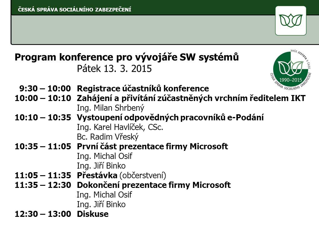 ČESKÁ SPRÁVA SOCIÁLNÍHO ZABEZPEČENÍ Program konference pro vývojáře SW systémů Pátek 13. 3. 2015 9:30 – 10:00 Registrace účastníků konference 10:00 –