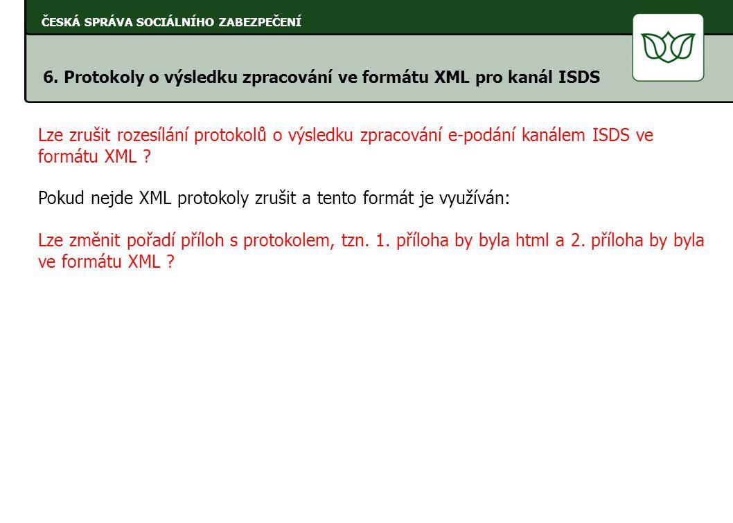 ČESKÁ SPRÁVA SOCIÁLNÍHO ZABEZPEČENÍ 6. Protokoly o výsledku zpracování ve formátu XML pro kanál ISDS Lze zrušit rozesílání protokolů o výsledku zpraco