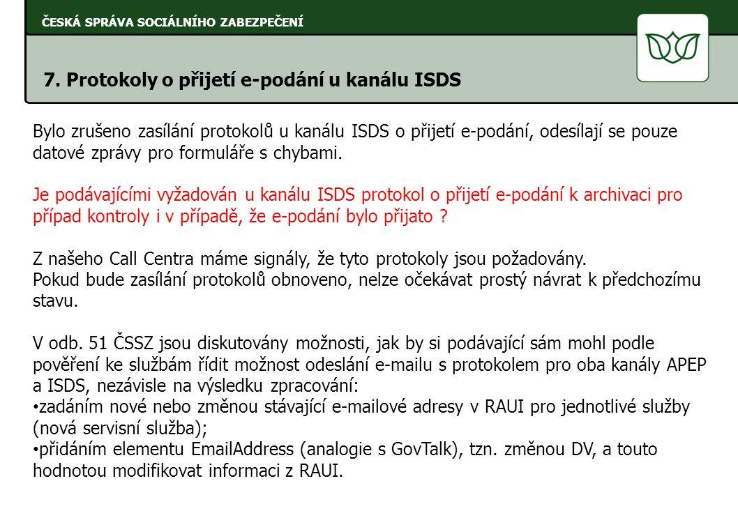 ČESKÁ SPRÁVA SOCIÁLNÍHO ZABEZPEČENÍ 7. Protokoly o přijetí e-podání u kanálu ISDS Bylo zrušeno zasílání protokolů u kanálu ISDS o přijetí e-podání, od