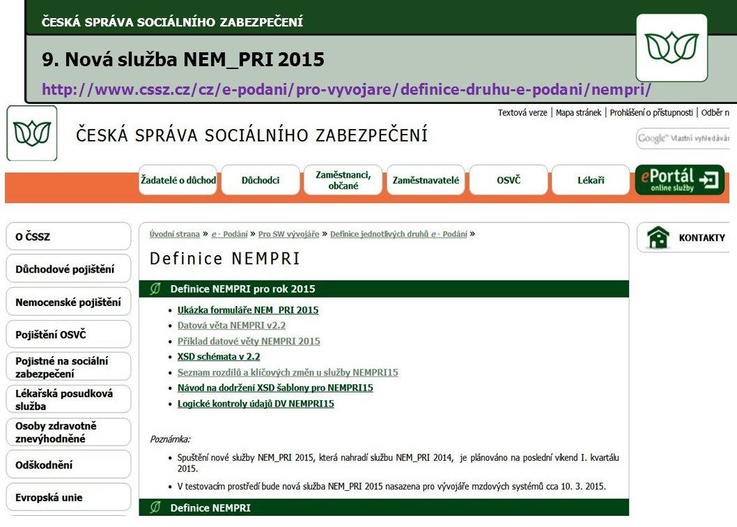 ČESKÁ SPRÁVA SOCIÁLNÍHO ZABEZPEČENÍ 9. Nová služba NEM_PRI 2015 http://www.cssz.cz/cz/e-podani/pro-vyvojare/definice-druhu-e-podani/nempri/